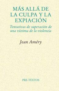 """""""Más allá de la culpa y la expiación. Tentativas de superación de una víctima de la violencia"""", de Jean Améry. Editado en Pre-textos."""