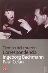 Tiempo del corazón. Correspondencia, de Ingeborg Bachmann y Paul Celan (FCE).