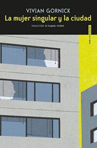 La mujer singular y la ciudad, de Vivian Gornick, en edición de Sexto piso y traducción de Raquel Vicedo.